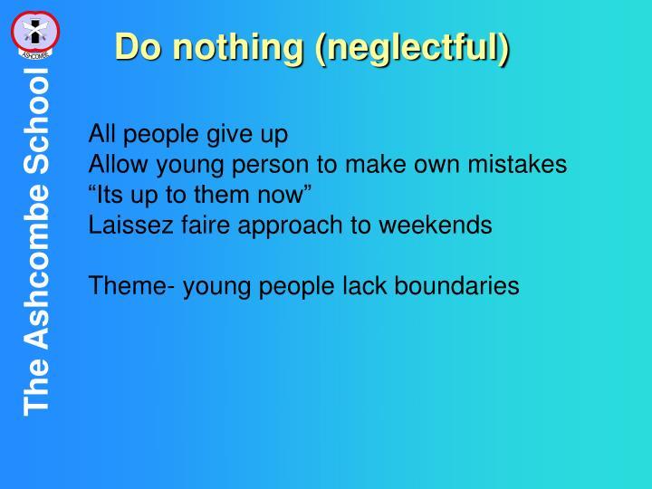 Do nothing (neglectful)