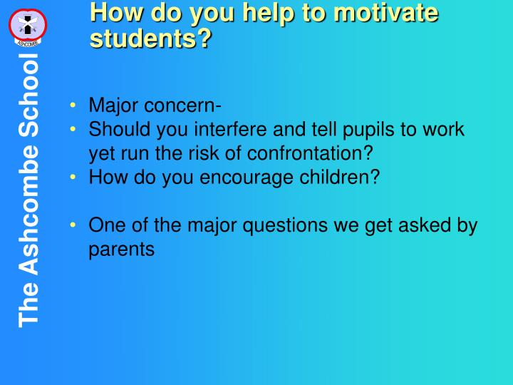 How do you help to motivate students?