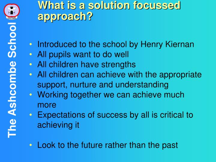What is a solution focussed approach?