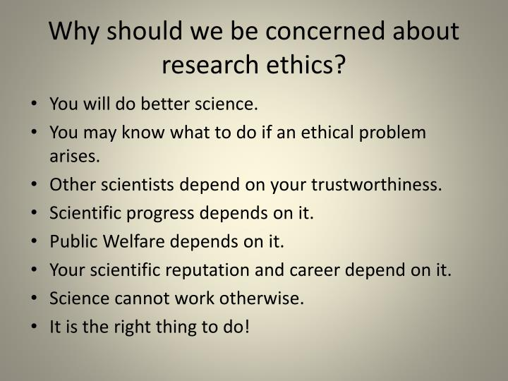 Why should we be concerned about research ethics?