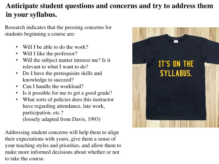 Anticipate student questions and concerns and try to address them in your syllabus.