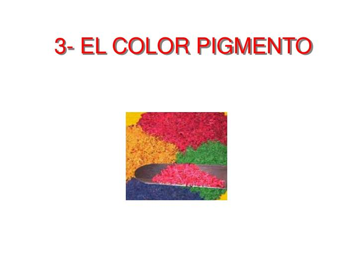 3- EL COLOR PIGMENTO