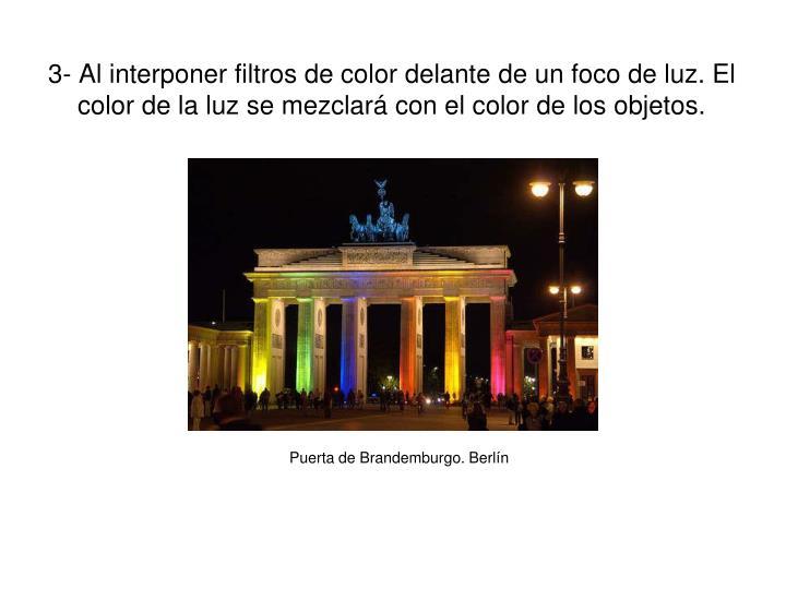 3- Al interponer filtros de color delante de un foco de luz. El color de la luz se mezclará con el color de los objetos.
