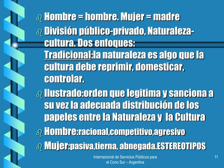 Hombre = hombre. Mujer = madre