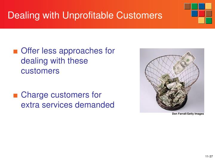 Offer less approaches for dealing with these customers