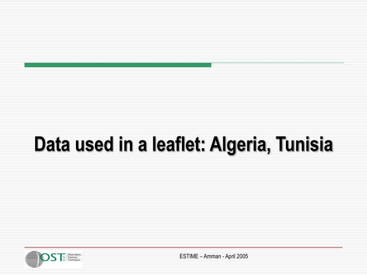 Data used in a leaflet: Algeria, Tunisia