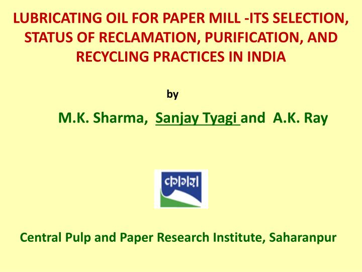 LUBRICATING OIL FOR PAPER MILL -ITS SELECTION, STATUS OF RECLAMATION, PURIFICATION, AND RECYCLING