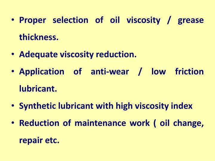 Proper selection of oil viscosity / grease thickness.