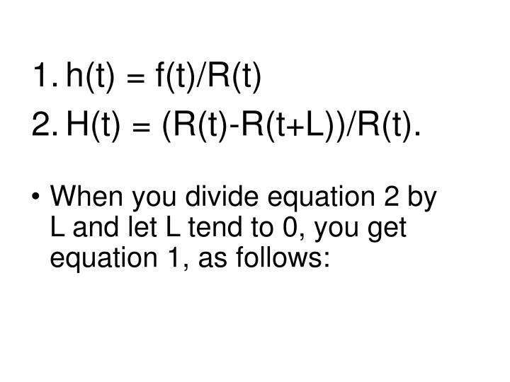 h(t) = f(t)/R(t)