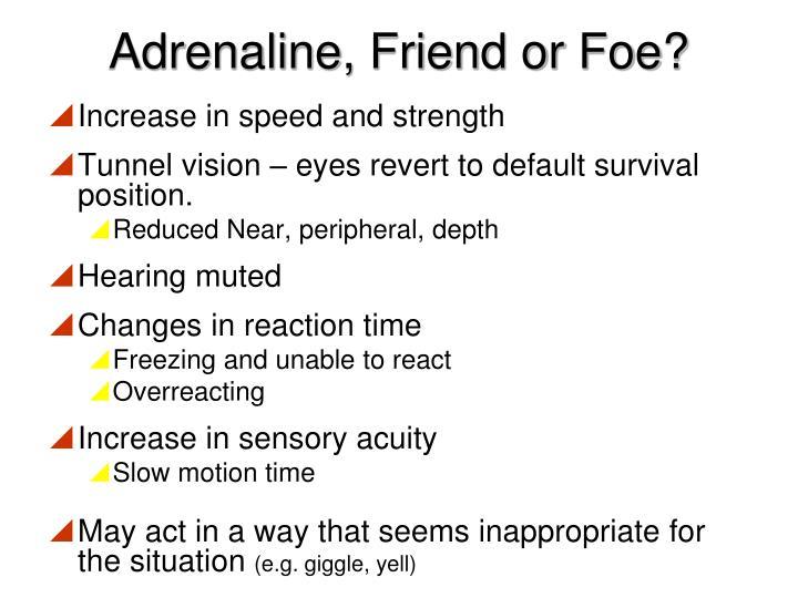Adrenaline, Friend or Foe?