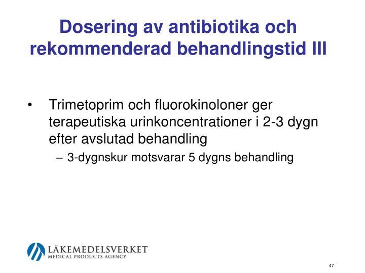 Dosering av antibiotika och rekommenderad behandlingstid III