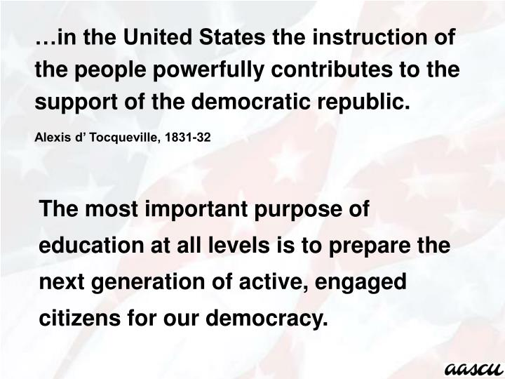 …in the United States the instruction of the people powerfully contributes to the support of the democratic republic.