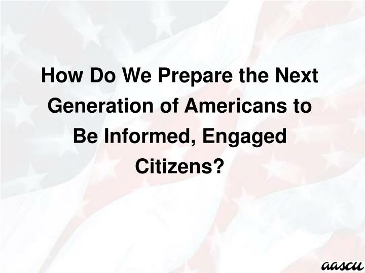 How Do We Prepare the Next Generation of Americans to Be Informed, Engaged Citizens?