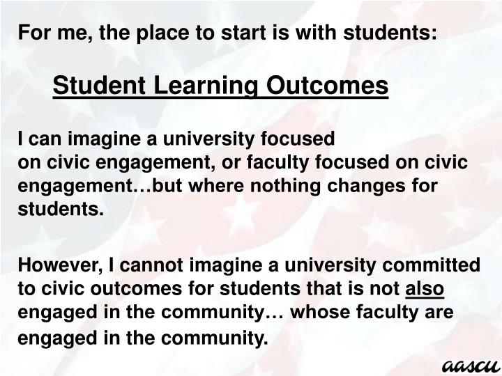 For me, the place to start is with students:
