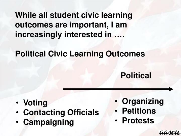 While all student civic learning outcomes are important, I am increasingly interested in ….