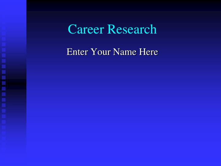 research paper on two careers Career research project next year you will be in high school and beginning to plan for your future career is an important area that you need to consider we will be.