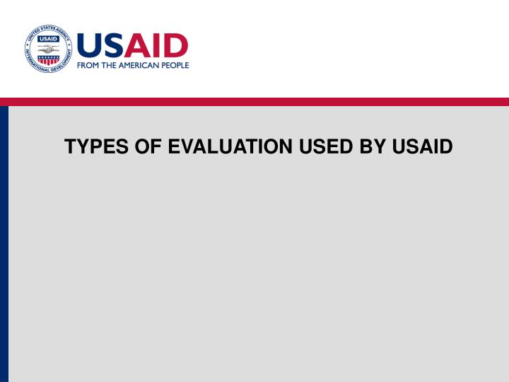 TYPES OF EVALUATION USED BY USAID