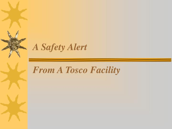 A safety alert from a tosco facility