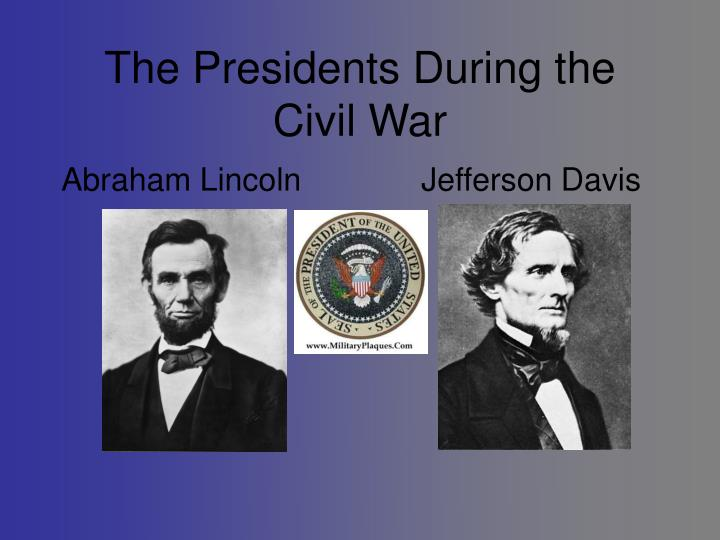 The Presidents During the Civil War
