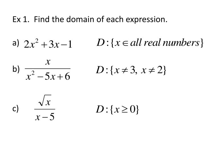 Ex 1.  Find the domain of each expression.