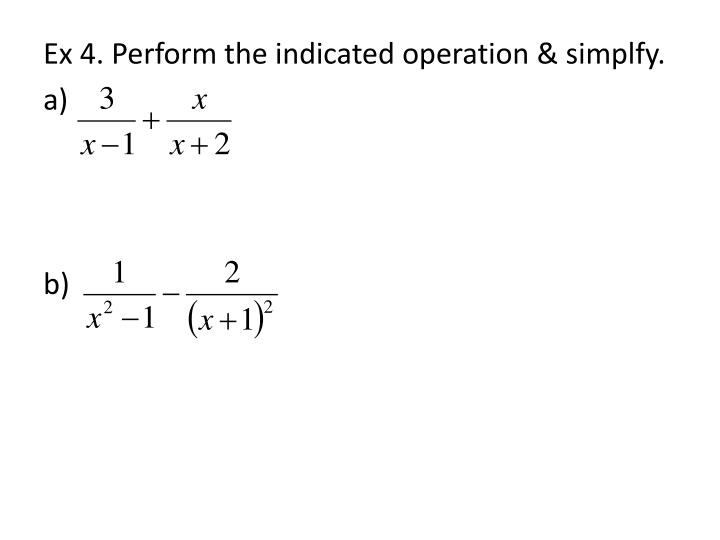 Ex 4. Perform the indicated operation & simplfy.