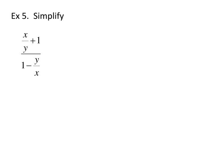 Ex 5.  Simplify