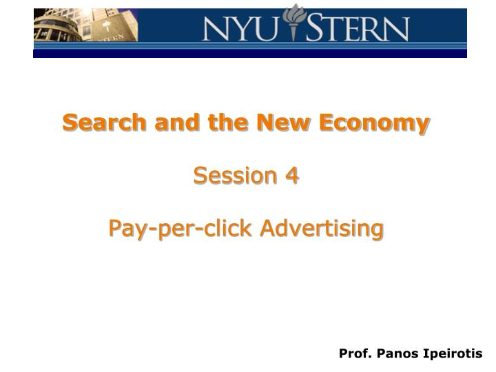 Search and the new economy session 4 pay per click advertising