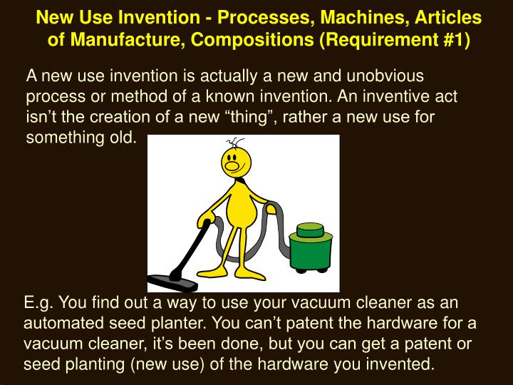 New Use Invention - Processes, Machines, Articles of Manufacture, Compositions (Requirement #1)