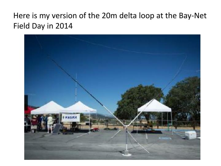 Here is my version of the 20m delta loop at the Bay-Net Field Day in 2014