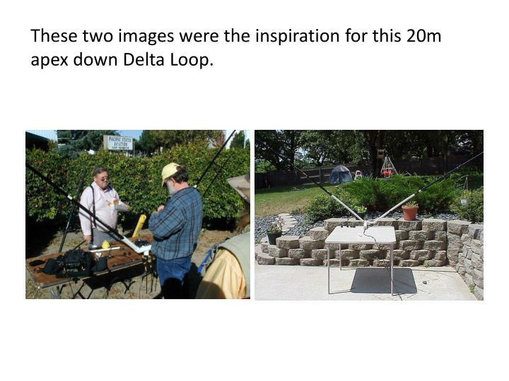 These two images were the inspiration for this 20m apex down delta loop
