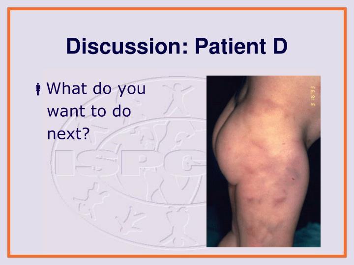 Discussion: Patient D