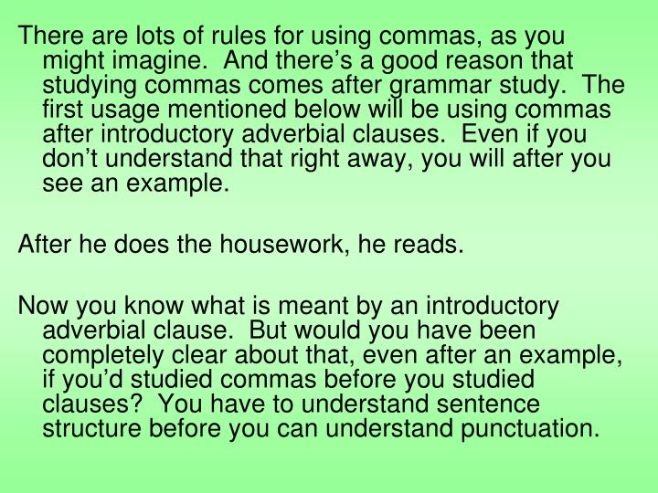 There are lots of rules for using commas, as you might imagine.  And there's a good reason that st...