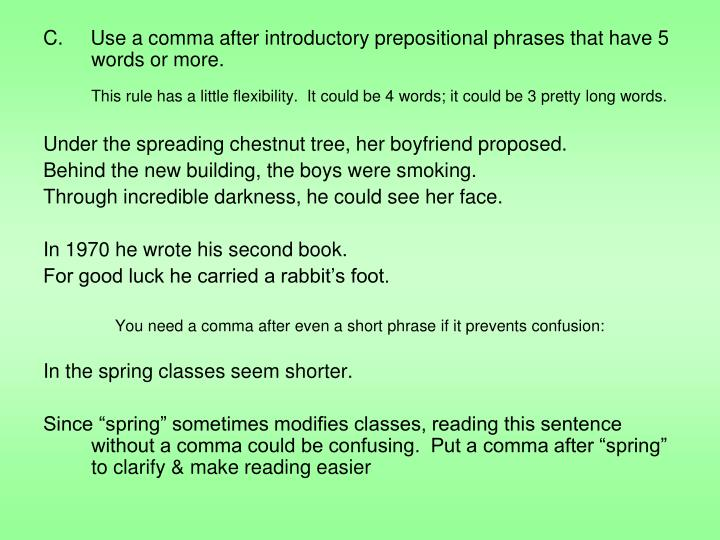 C.     Use a comma after introductory prepositional phrases that have 5 words or more.
