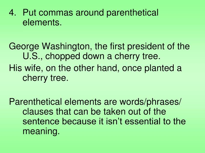 Put commas around parenthetical elements.