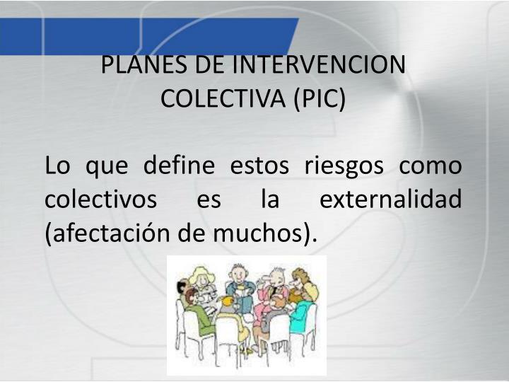 PLANES DE INTERVENCION COLECTIVA (PIC)