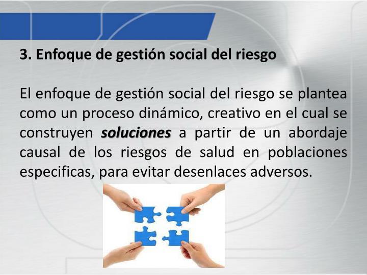 3. Enfoque de gestión social del riesgo