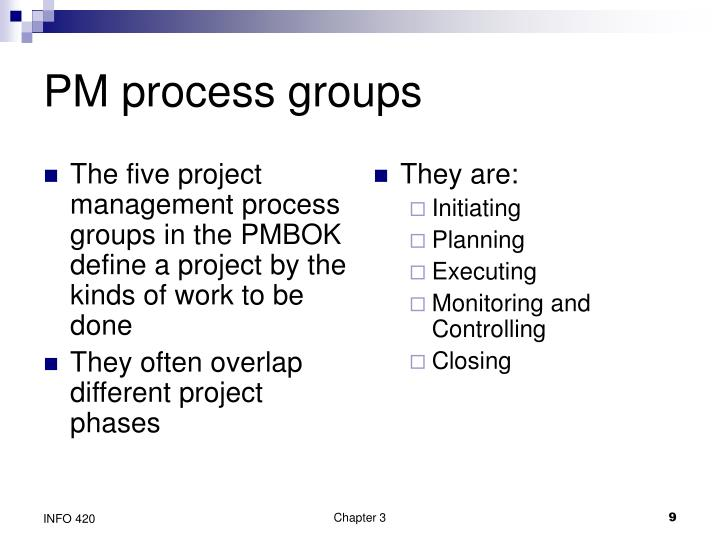 The five project management process groups in the PMBOK define a project by the kinds of work to be done
