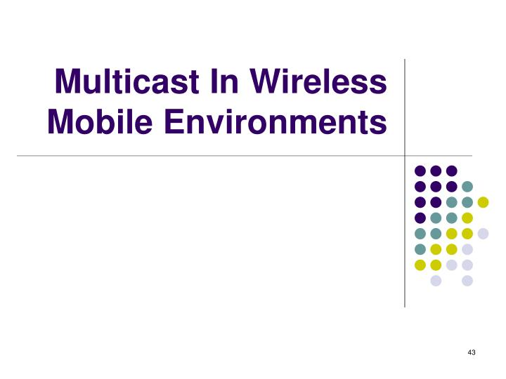 Multicast In Wireless Mobile Environments