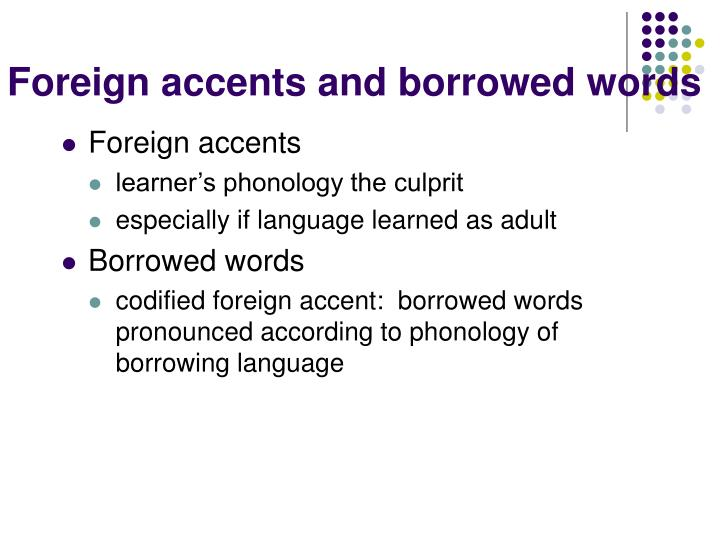Foreign accents and borrowed words