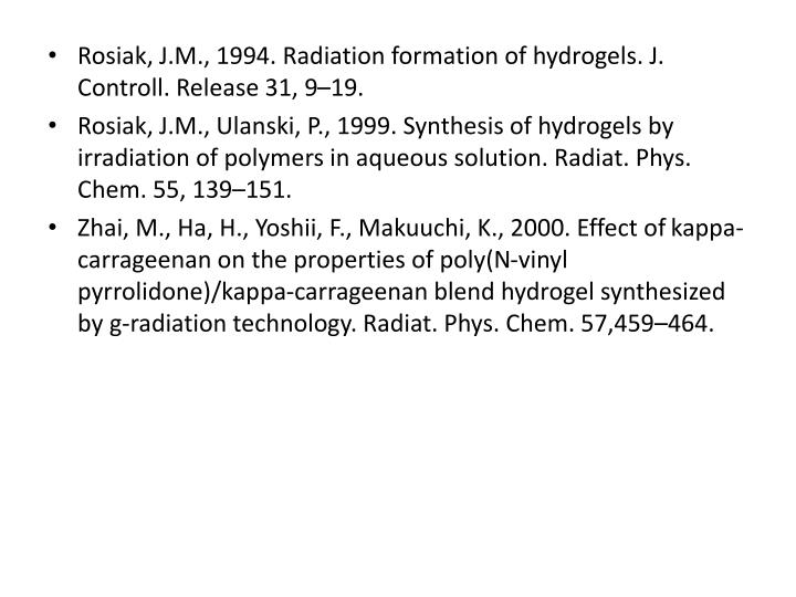 Rosiak, J.M., 1994. Radiation formation of hydrogels. J.
