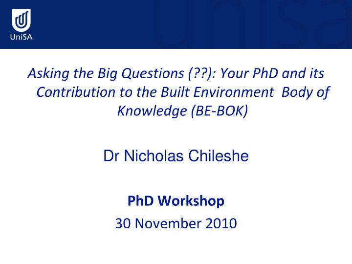 Asking the Big Questions (??): Your PhD and its Contribution to the Built Environment  Body of Knowl...