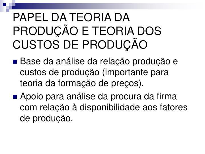 PAPEL DA TEORIA DA PRODUÇÃO E TEORIA DOS CUSTOS DE PRODUÇÃO