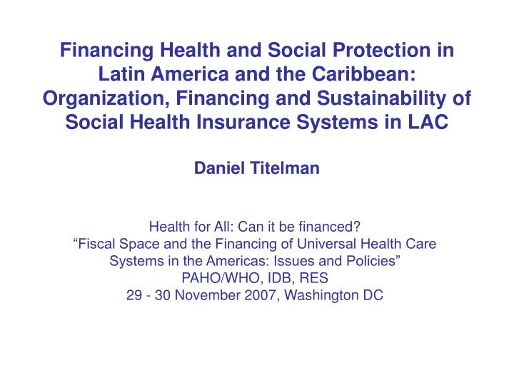 Financing Health and Social Protection in Latin America and the Caribbean: Organization, Financing and Sustainability of Social Health Insurance Systems in LAC