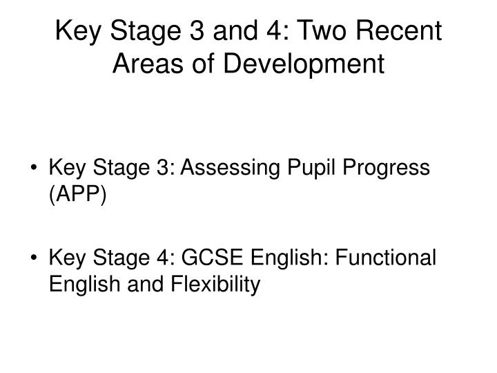 Key Stage 3 and 4: Two Recent Areas of Development