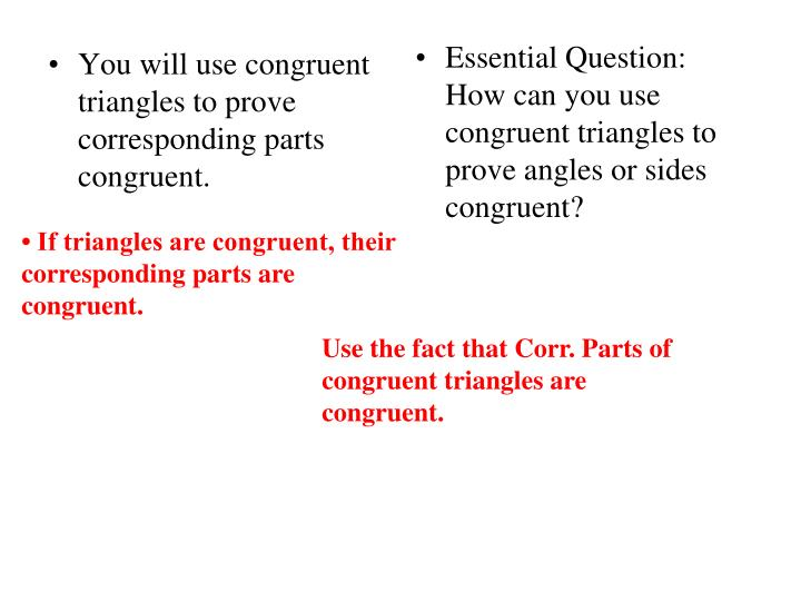 You will use congruent triangles to prove corresponding parts congruent.