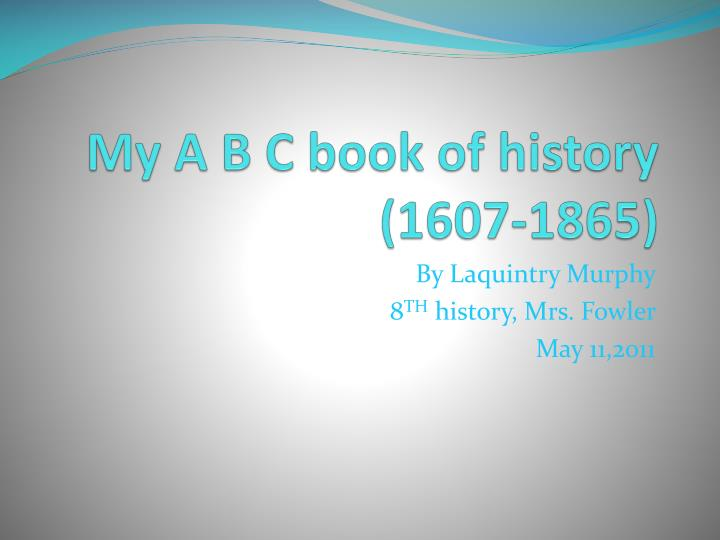My a b c book of history 1607 1865