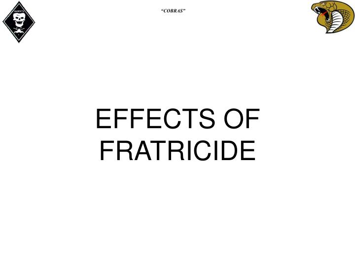 EFFECTS OF FRATRICIDE