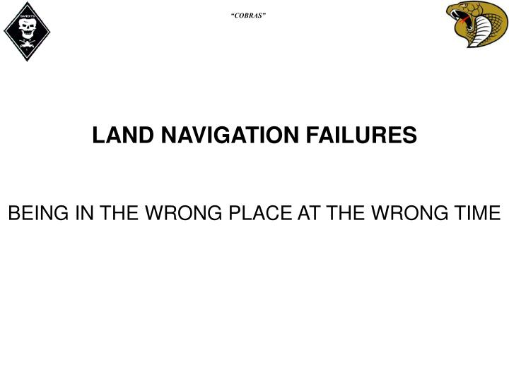 LAND NAVIGATION FAILURES