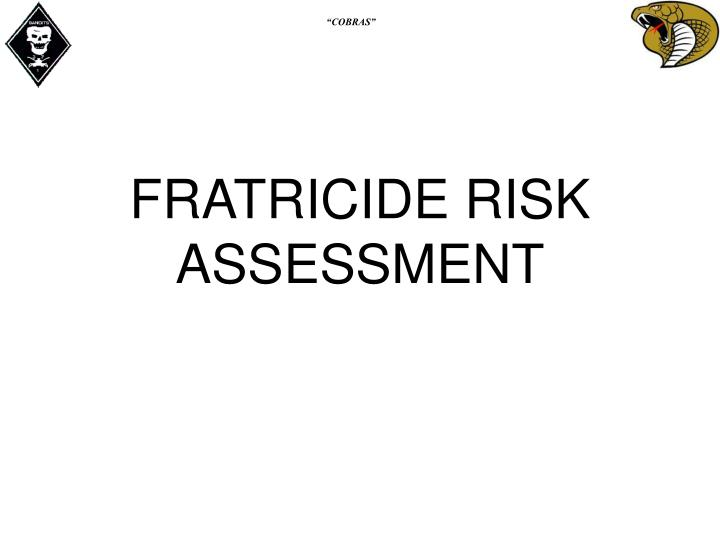 FRATRICIDE RISK ASSESSMENT