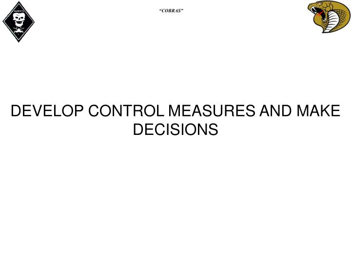 DEVELOP CONTROL MEASURES AND MAKE DECISIONS